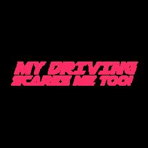 My driving scares me too! autó matrica, pink