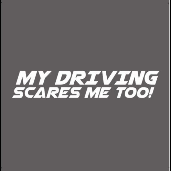 My driving scares me too! autó matrica, fehér